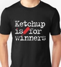 Ketchup Is For Winners Unisex T-Shirt