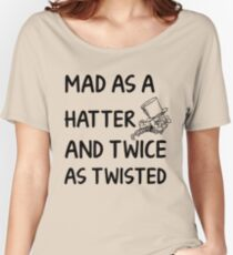 Mad as a Hatter and twice as twisted Women's Relaxed Fit T-Shirt