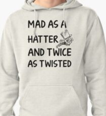 Mad as a Hatter and twice as twisted Pullover Hoodie