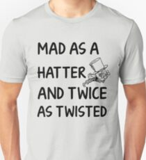 Mad as a Hatter and twice as twisted T-Shirt