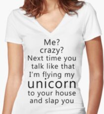 Me? Crazy? Next time you talk like that I'm flying my unicorn to your house and slap you Women's Fitted V-Neck T-Shirt