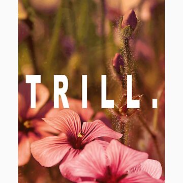 TRILL by lonelycreations