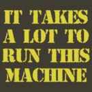 It Takes A Lot To Run This Machine #3 by ODN Apparel