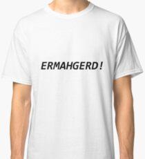 ermahgerd! Classic T-Shirt