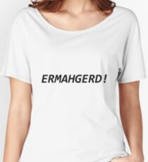 ermahgerd! Women's Relaxed Fit T-Shirt