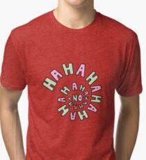 HAHAHAHAHA NO. Tri-blend T-Shirt