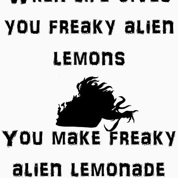When life gives you freaky alien lemons by ArtisticTsuki