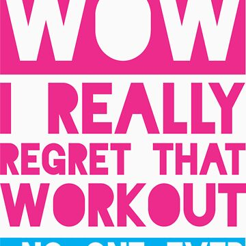 Wow, I Really Regret That Workout - No One Ever by Fitspire