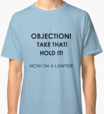 Now I'm a Lawyer! Classic T-Shirt