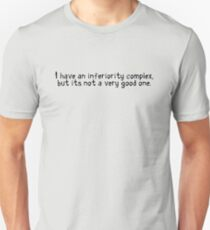 I have an inferiority complex, but it's not a very good one. T-Shirt