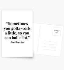 """Sometimes you gotta work a little, so you can ball a lot."" - Tom Haverford Postcards"