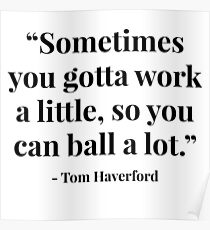 """""""Sometimes you gotta work a little, so you can ball a lot."""" - Tom Haverford Poster"""