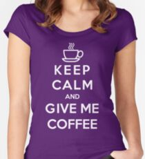 Keep Calm And Give Me Coffee Women's Fitted Scoop T-Shirt