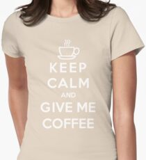 Keep Calm And Give Me Coffee Womens Fitted T-Shirt