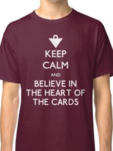 Keep Calm and Believe in the Heart of the Cards Classic T-Shirt