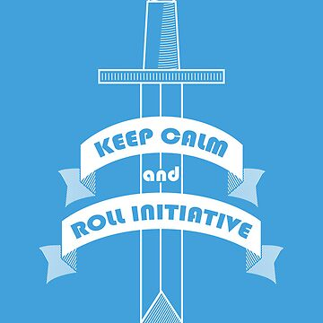 Keep calm and roll initiative by DanVader