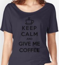 Keep Calm And Give Me Coffee Women's Relaxed Fit T-Shirt