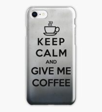 Keep Calm And Give Me Coffee iPhone Case/Skin