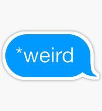 *Weird - Chat Bubble Sticker
