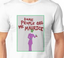 Some People Call Me Maurice Unisex T-Shirt