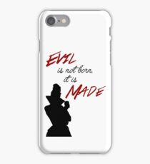 """Evil isn't born, it's made"" iPhone Case/Skin"