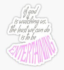 BE ENTERTAINING. Sticker