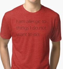 I am Allergic Tri-blend T-Shirt