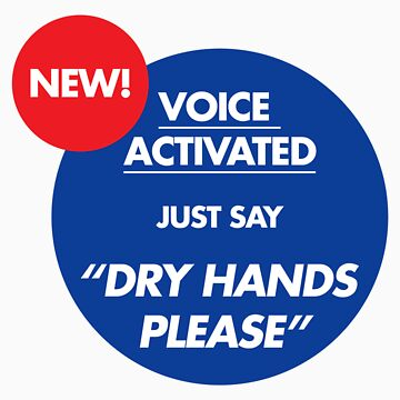 Voice Activated Dry Hands Please (Don't forget to tweet a photo/video - #dryhands) by F7James