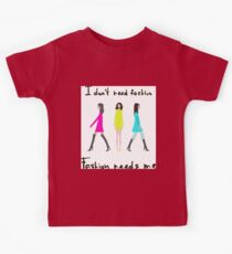 I don't need fashion. Fashion needs me Kids Tee