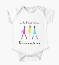I don't need fashion. Fashion needs me Kids Clothes