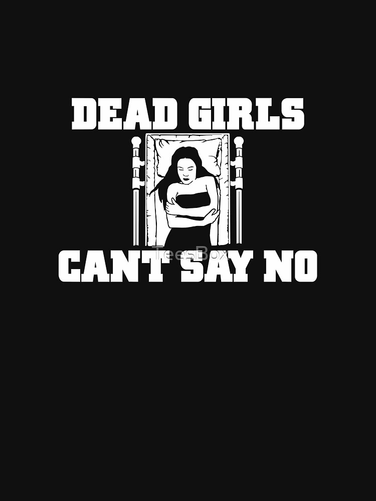 Dead Girls Can't Say No by TeesBox