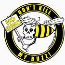 Dont Kill My Buzz. No GMO! by chongolio