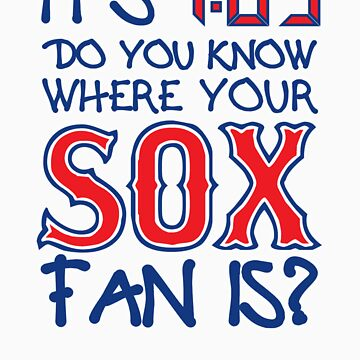 It's 7:05. Do You Know Where Your Sox Fan Is? by WickedCool