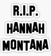 MY R.I.P. Hannah Montana Shirt! Sticker