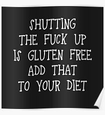 Shutting the fuck up is gluten free. Add that to your diet Poster