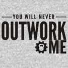 You Will Never Outwork Me by vbahns