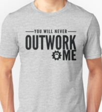 You Will Never Outwork Me Unisex T-Shirt