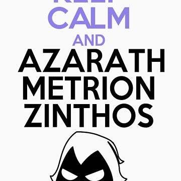 Keep Calm and Azarath Mentrion Zinthos by GoldFox21