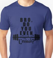 Bro, do you even leviosa? Unisex T-Shirt