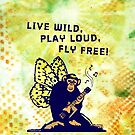 Live Wild, Play Loud, Fly Free by chongolio