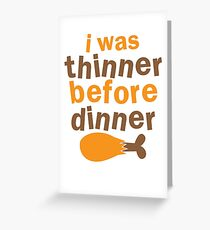 I WAS THINNER before DINNER with turkey drumstick funny Greeting Card
