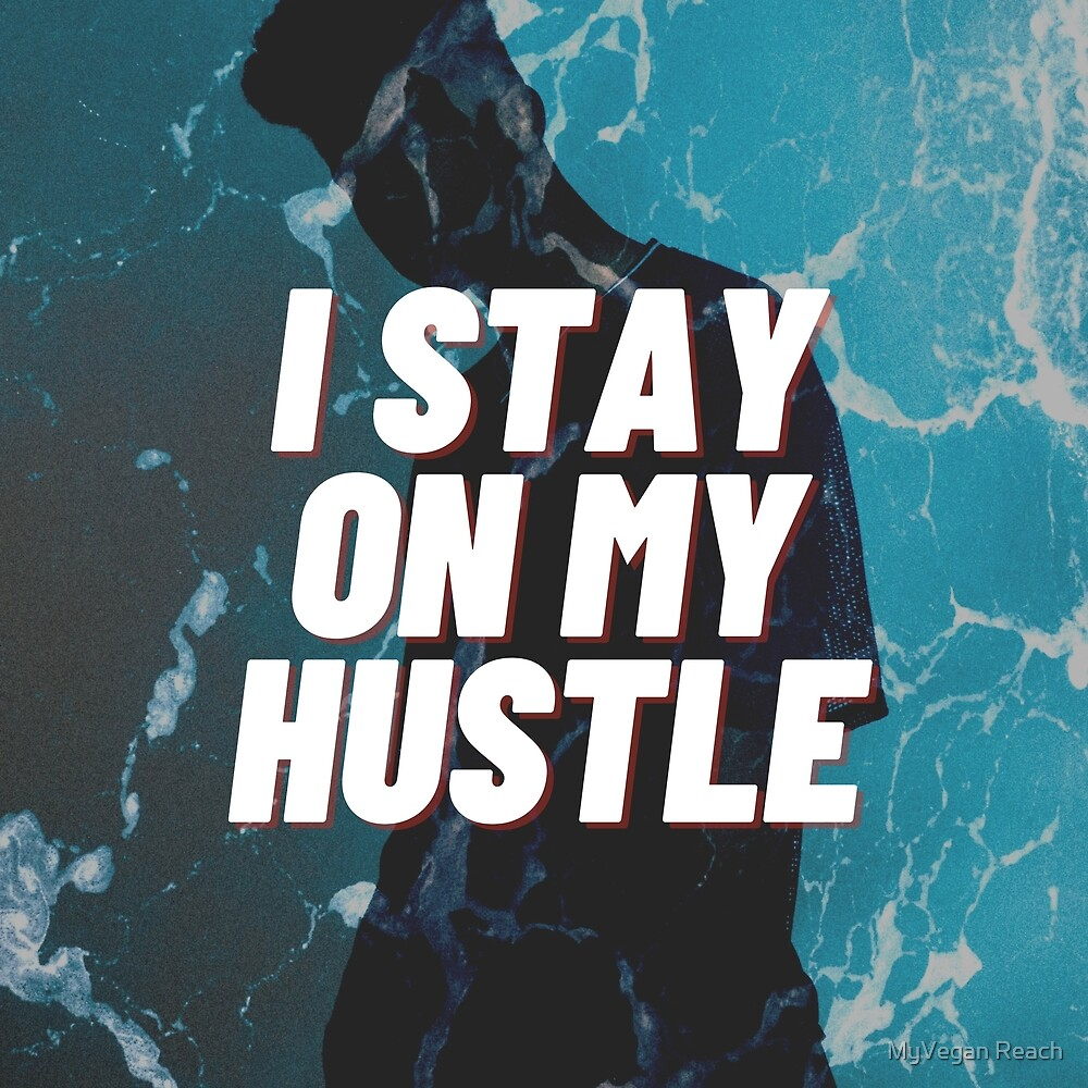 I stay on my hustle by pipnator