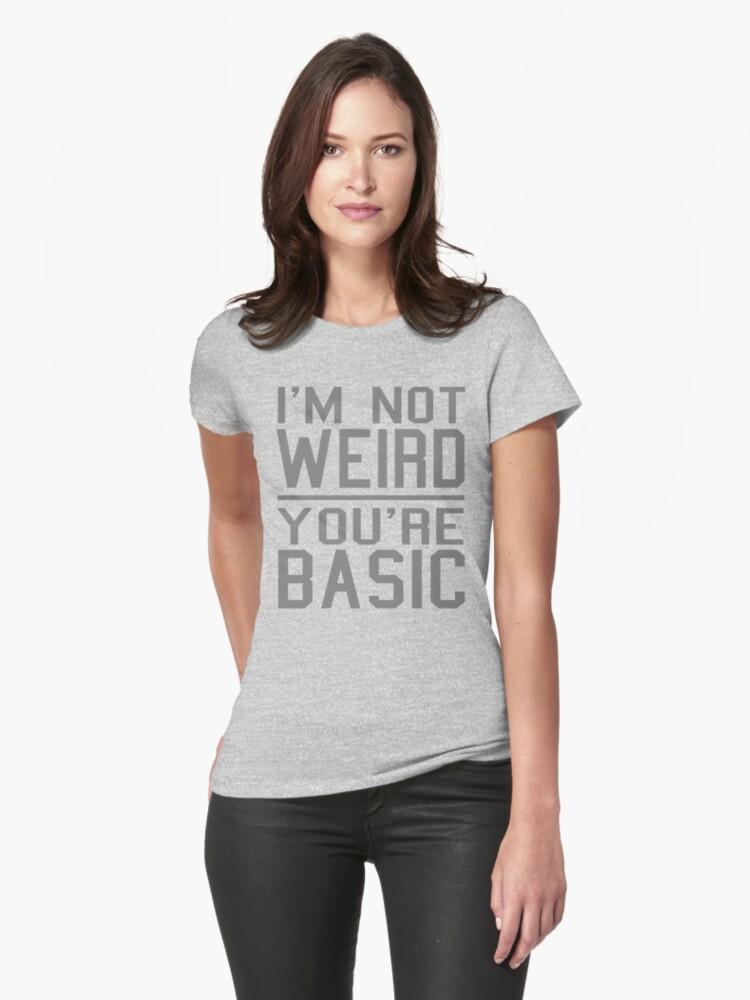 I'm Not Weird, You're Basic by robotface