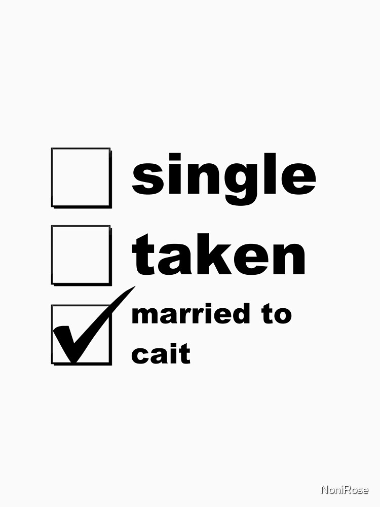 Single. Taken. Married to Cait by NoniRose