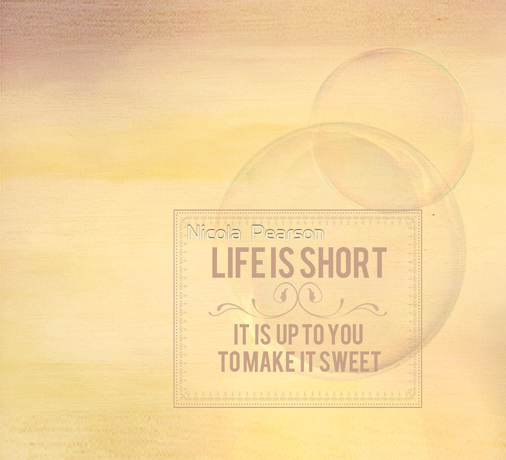 Life Is Short by Nicola  Pearson