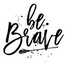Be Brave. by TheLoveShop
