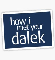 How I met your dalek Sticker