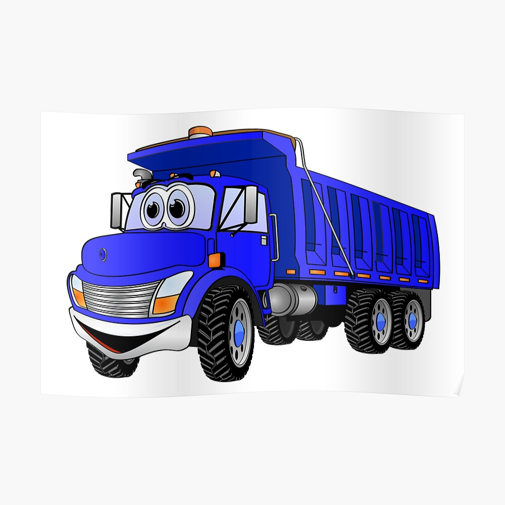 Quot Dump Truck 3 Axle Blue Cartoon Quot Poster By Graphxpro