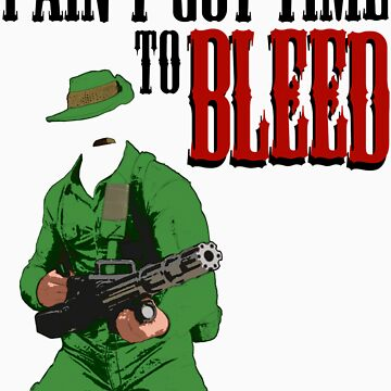 Ain't got time to bleed by mcwildcard