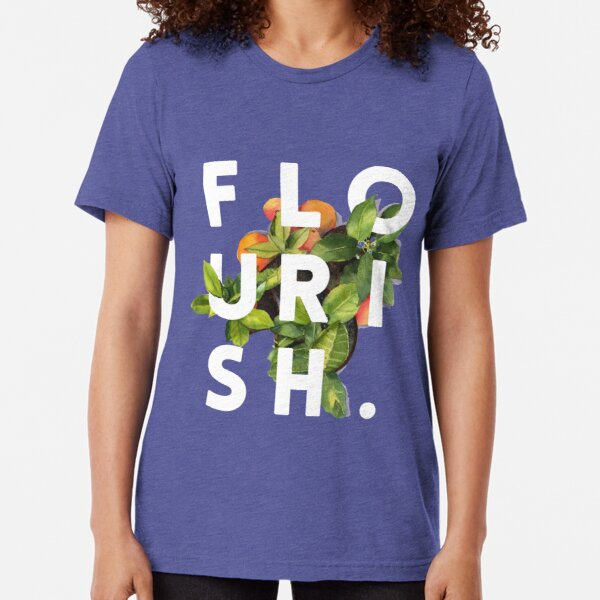 Flourish #redbubble #home #designer #tech #lifestyle #fashion #style Tri-blend T-Shirt